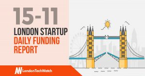 The London TechWatch Startup Daily Funding Report: 15/11/17
