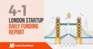 The London TechWatch Startup Daily Funding Report: 4/1/18